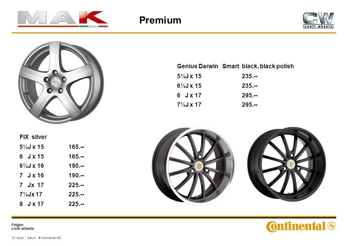 Felgen conti wheels 12 / Autor / Datum © Continental AG Genius Darwin Smart black, black polish 5½J x 15235.-- 6½J x 15235.-- 6 J x 17295.-- 7½J x 17295.-- Premium FIX silver 5½J x 15165.-- 6 J x 15165.-- 6½J x 16190.-- 7 J x 16190.-- 7 Jx 17225.-- 7½Jx 17225.-- 8 J x 17225.--