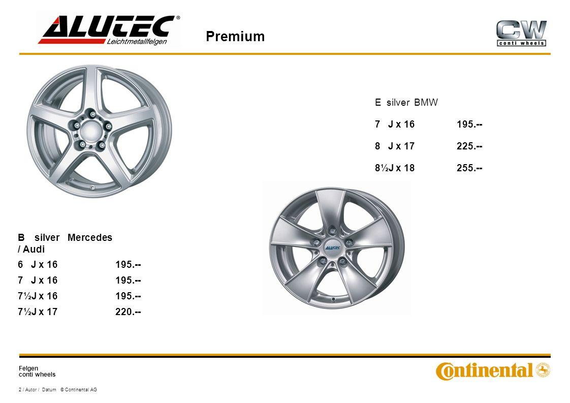 Felgen conti wheels Premium B silver Mercedes / Audi 6 J x 16195.-- 7 J x 16195.-- 7½J x 16195.-- 7½J x 17220.-- 2 / Autor / Datum © Continental AG E silver BMW 7 J x 16195.-- 8 J x 17225.-- 8½J x 18255.--