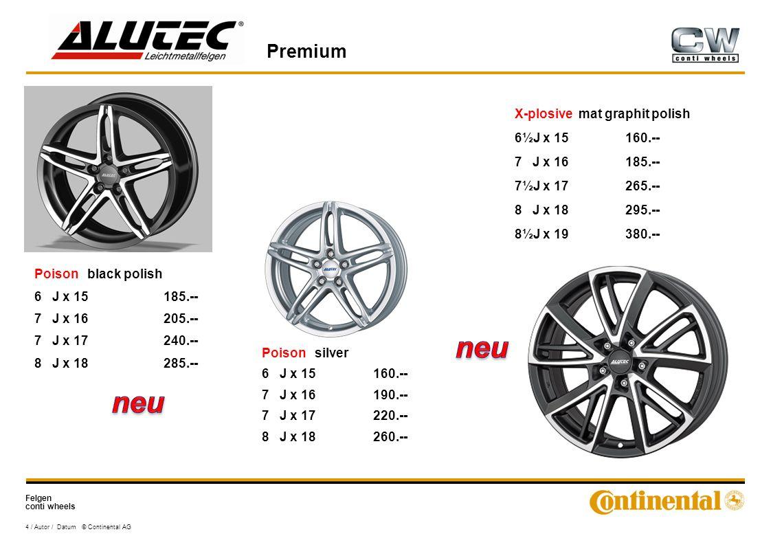 Felgen conti wheels Premium 4 / Autor / Datum © Continental AG Poison black polish 6 J x 15185.-- 7 J x 16205.-- 7 J x 17240.-- 8 J x 18285.-- Poison silver 6 J x 15160.-- 7 J x 16190.-- 7 J x 17220.-- 8 J x 18260.-- X-plosive mat graphit polish 6½J x 15160.-- 7 J x 16185.-- 7½J x 17265.-- 8 J x 18295.-- 8½J x 19380.--