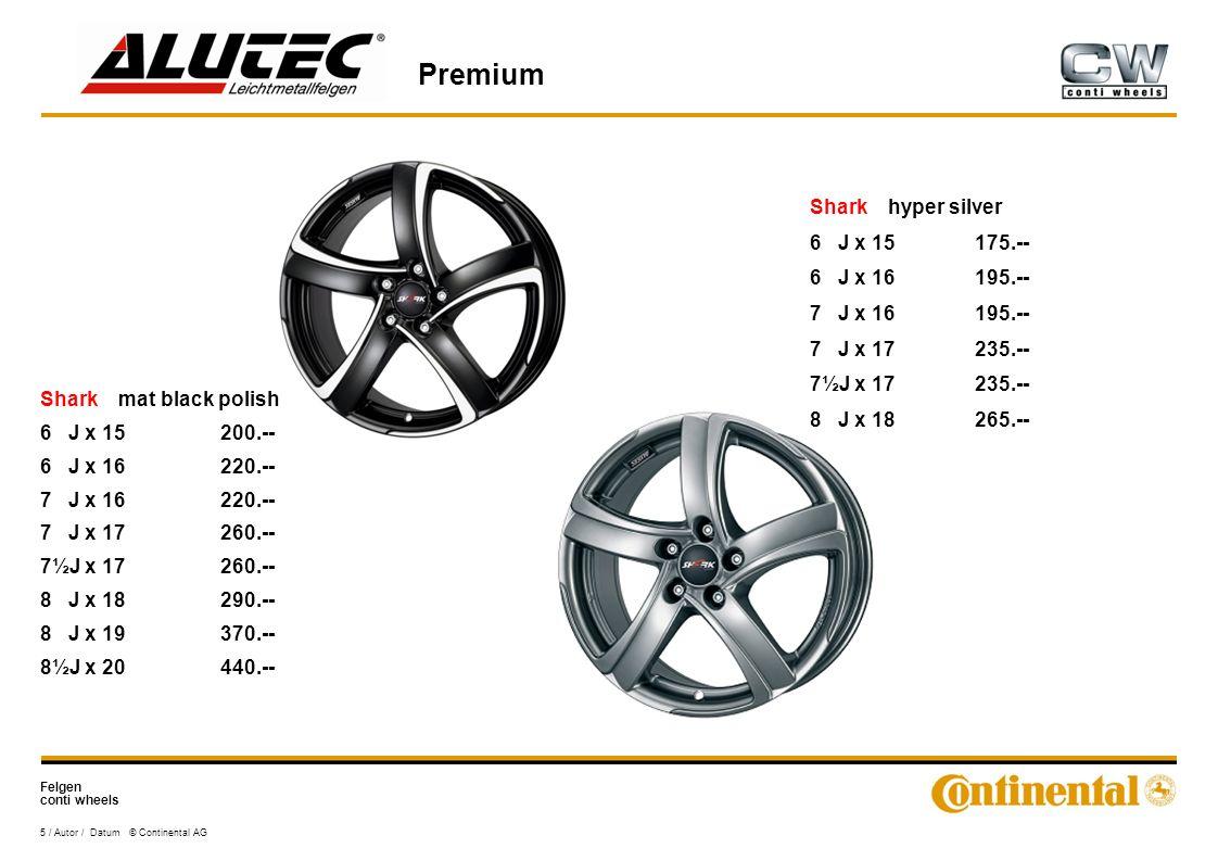 Felgen conti wheels Premium 5 / Autor / Datum © Continental AG Shark mat black polish 6 J x 15200.-- 6 J x 16220.-- 7 J x 16220.-- 7 J x 17260.-- 7½J x 17260.-- 8 J x 18290.-- 8 J x 19370.-- 8½J x 20440.-- Shark hyper silver 6 J x 15175.-- 6 J x 16195.-- 7 J x 16195.-- 7 J x 17235.-- 7½J x 17235.-- 8 J x 18265.--