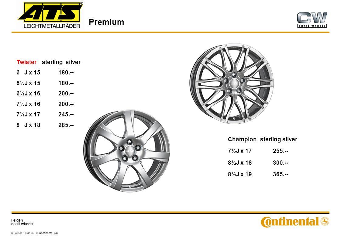 Felgen conti wheels Premium 8 / Autor / Datum © Continental AG Twister sterling silver 6 J x 15180.-- 6½J x 15180.-- 6½J x 16200.-- 7½J x 16200.-- 7½J x 17245.-- 8 J x 18285.-- Champion sterling silver 7½J x 17255.-- 8½J x 18300.-- 8½J x 19365.--