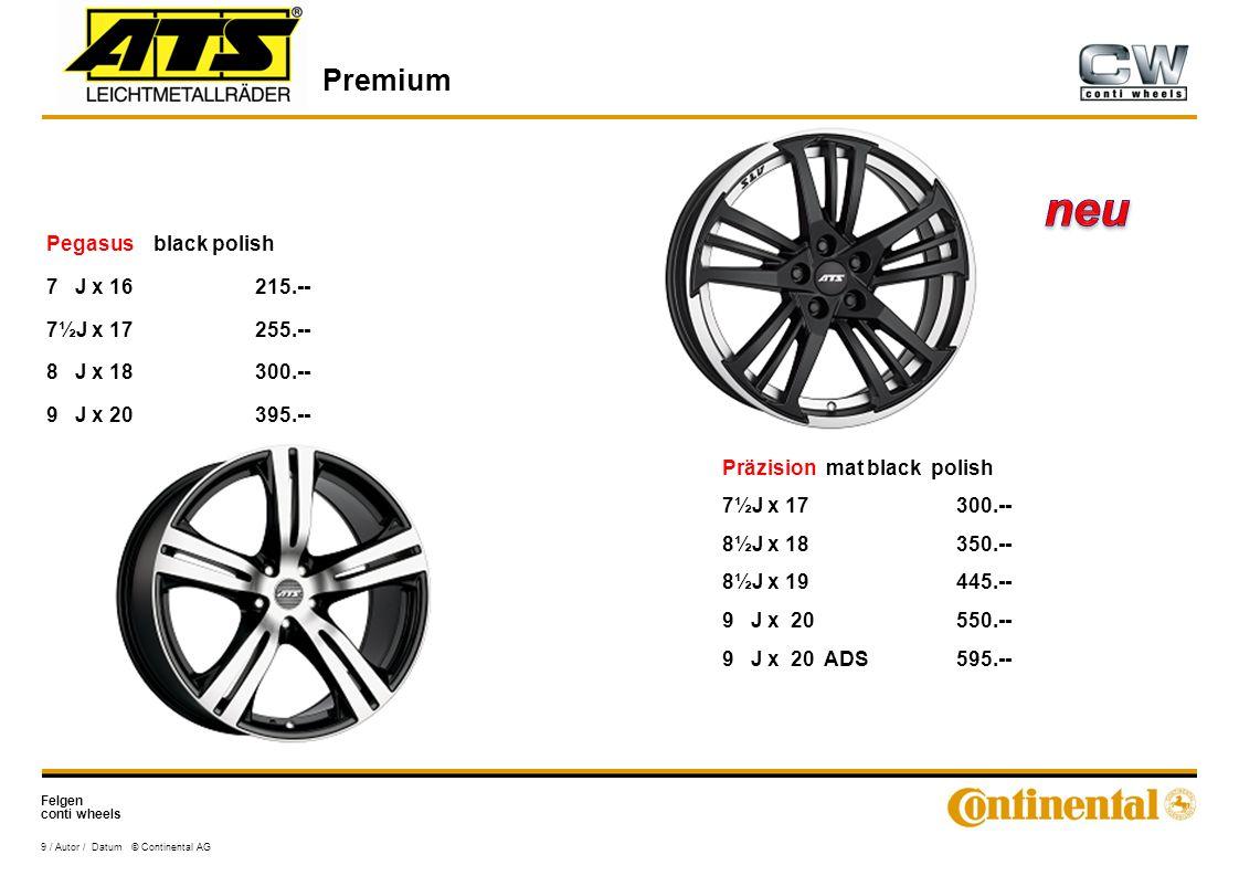 Felgen conti wheels Premium 9 / Autor / Datum © Continental AG Pegasus black polish 7 J x 16215.-- 7½J x 17255.-- 8 J x 18300.-- 9 J x 20395.-- Präzision mat black polish 7½J x 17 300.-- 8½J x 18 350.-- 8½J x 19 445.-- 9 J x 20 550.-- 9 J x 20 ADS 595.--