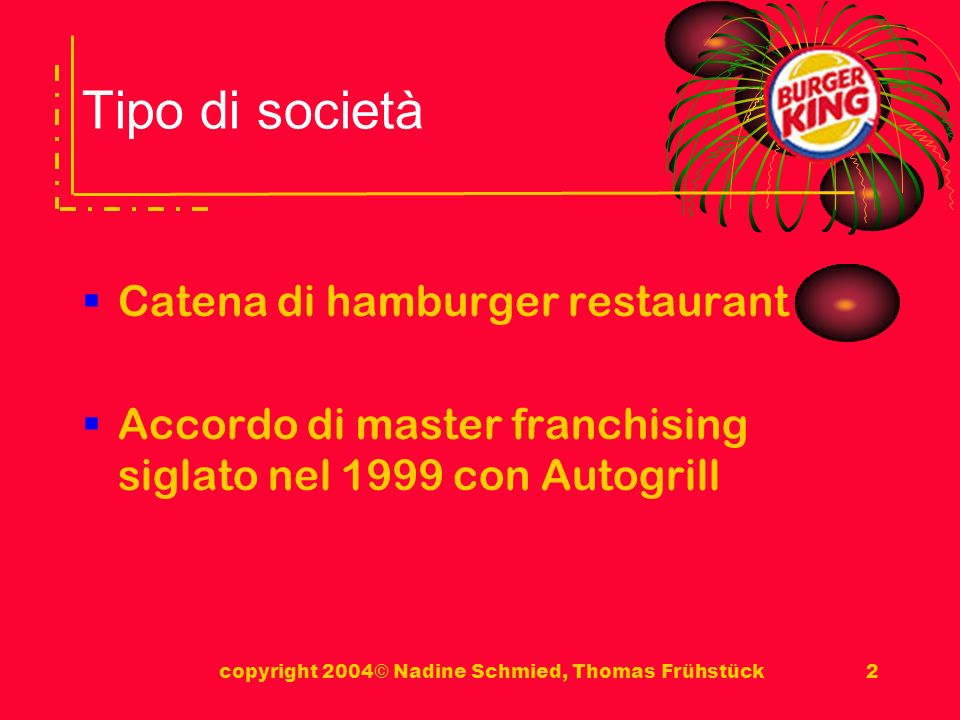 copyright 2004© Nadine Schmied, Thomas Frühstück2 Tipo di società Catena di hamburger restaurant Accordo di master franchising siglato nel 1999 con Autogrill