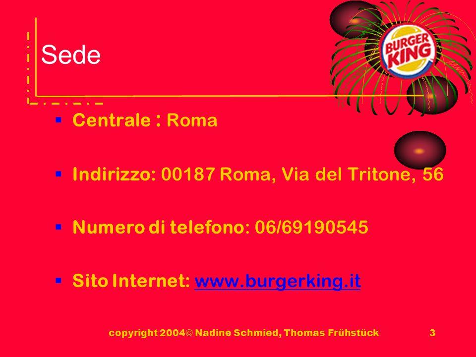 copyright 2004© Nadine Schmied, Thomas Frühstück3 Sede Centrale : Roma Indirizzo: 00187 Roma, Via del Tritone, 56 Numero di telefono: 06/69190545 Sito Internet: www.burgerking.itwww.burgerking.it