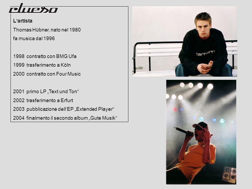 Lartista Thomas Hübner, nato nel 1980 fa musica dal 1996 1998contratto con BMG Ufa 1999trasferimento a Köln 2000contratto con Four Music 2001primo LP Text und Ton 2002trasferimento a Erfurt 2003pubblicazione dellEP Extended Player 2004finalmento il secondo album Gute Musik