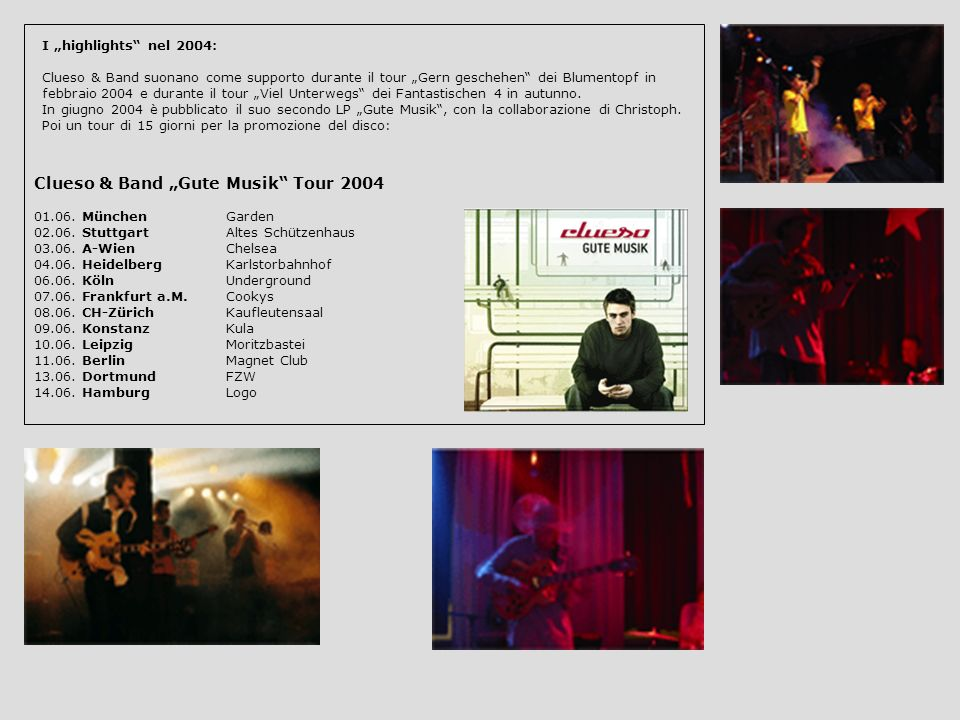 I highlights nel 2004: Clueso & Band suonano come supporto durante il tour Gern geschehen dei Blumentopf in febbraio 2004 e durante il tour Viel Unterwegs dei Fantastischen 4 in autunno.
