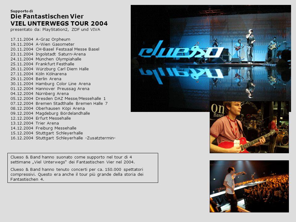 Clueso & Band hanno suonato come supporto nel tour di 4 settimane Viel Unterwegs dei Fantastischen Vier nel 2004.