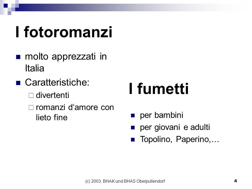 (c) 2003, BHAK und BHAS Oberpullendorf4 I fotoromanzi molto apprezzati in Italia Caratteristiche: divertenti romanzi damore con lieto fine I fumetti p