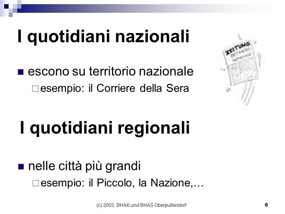(c) 2003, BHAK und BHAS Oberpullendorf7 Gli elementi di un giornale Prima pagina Politica italiana e estera Cronaca Economia Annunci Terza pagina Oroscopo Programmi Radio e TV Sport …