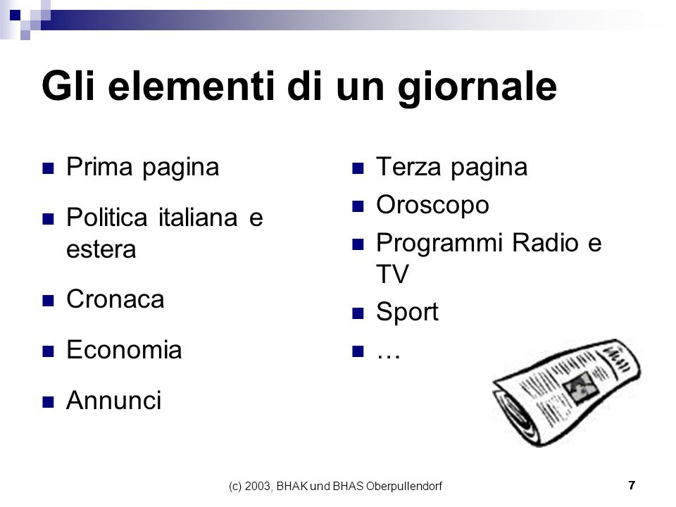 (c) 2003, BHAK und BHAS Oberpullendorf7 Gli elementi di un giornale Prima pagina Politica italiana e estera Cronaca Economia Annunci Terza pagina Oros