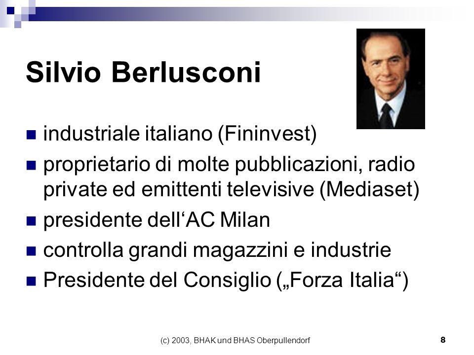 (c) 2003, BHAK und BHAS Oberpullendorf8 Silvio Berlusconi industriale italiano (Fininvest) proprietario di molte pubblicazioni, radio private ed emitt