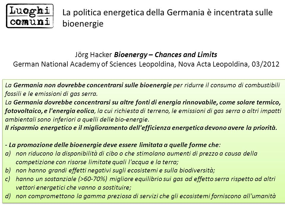 Jörg Hacker Bioenergy – Chances and Limits German National Academy of Sciences Leopoldina, Nova Acta Leopoldina, 03/2012 La Germania non dovrebbe conc