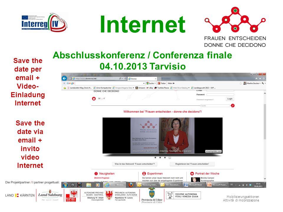 Mobilisierungsaktionen Attività di mobilizzazione Internet Abschlusskonferenz / Conferenza finale 04.10.2013 Tarvisio Save the date per email + Video-