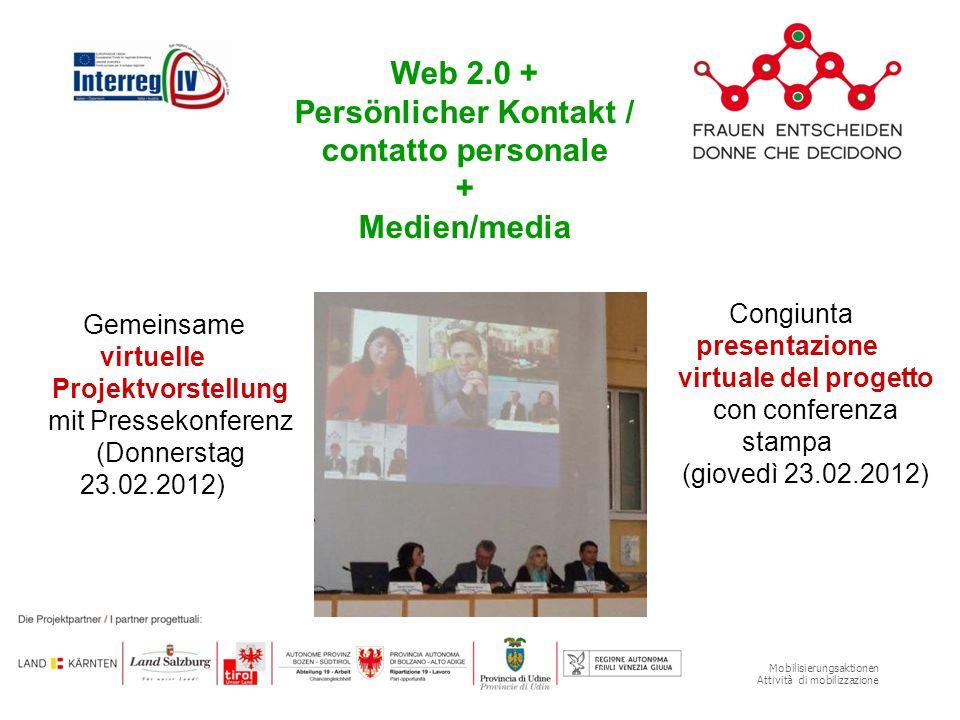 Mobilisierungsaktionen Attività di mobilizzazione Gemeinsame virtuelle Projektvorstellung mit Pressekonferenz (Donnerstag 23.02.2012) Congiunta presen