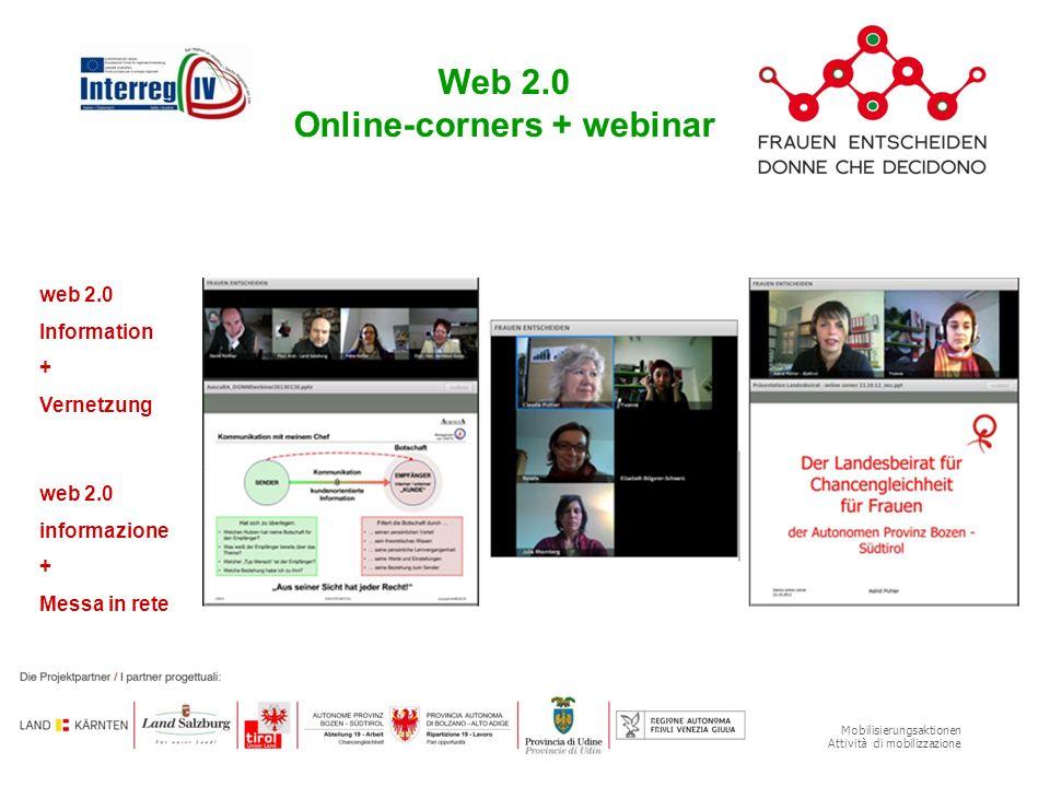 Mobilisierungsaktionen Attività di mobilizzazione Web 2.0 Online-corners + webinar web 2.0 Information + Vernetzung web 2.0 informazione + Messa in rete