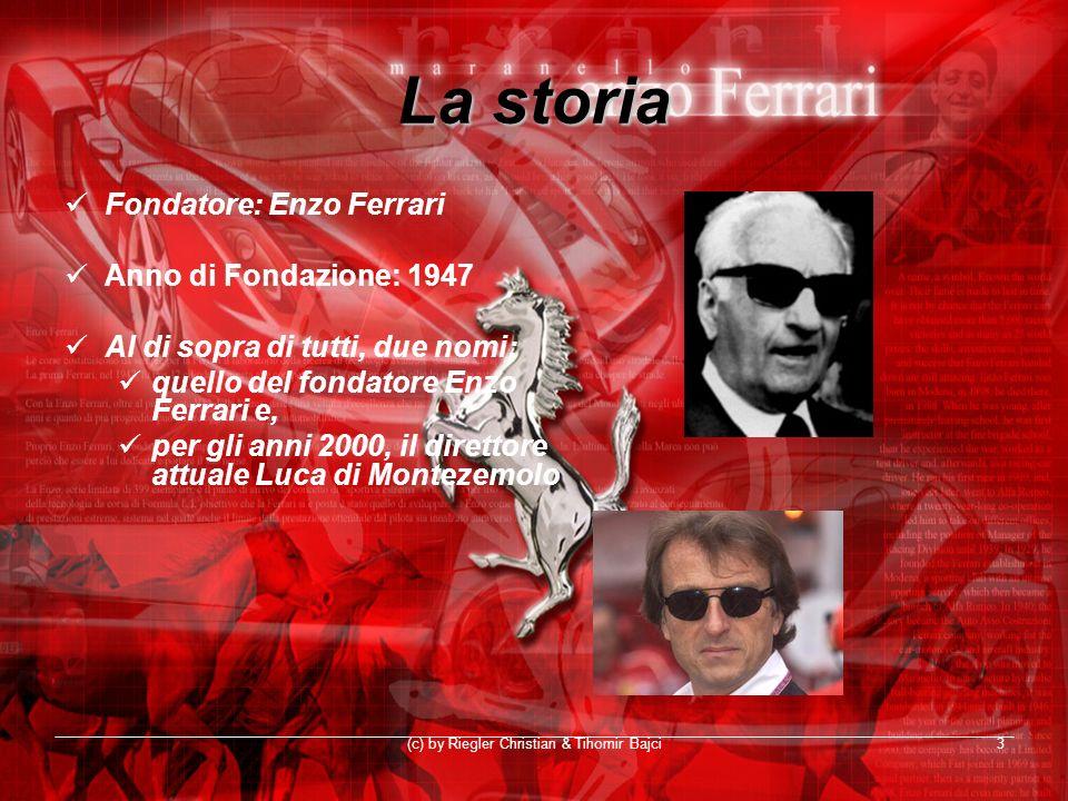 (c) by Riegler Christian & Tihomir Bajci3 La storia Fondatore: Enzo Ferrari Anno di Fondazione: 1947 Al di sopra di tutti, due nomi: quello del fondat