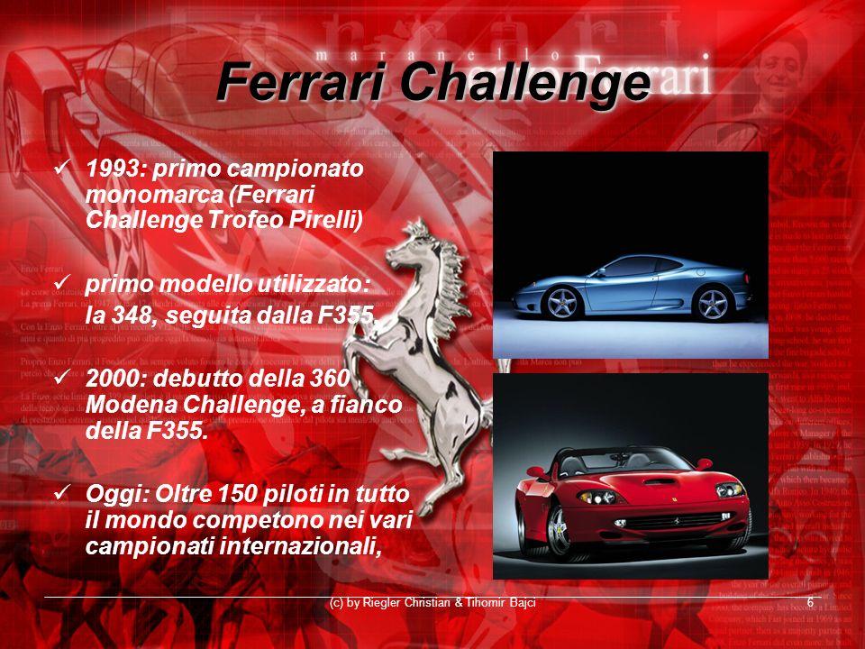 (c) by Riegler Christian & Tihomir Bajci6 Ferrari Challenge 1993: primo campionato monomarca (Ferrari Challenge Trofeo Pirelli) primo modello utilizza