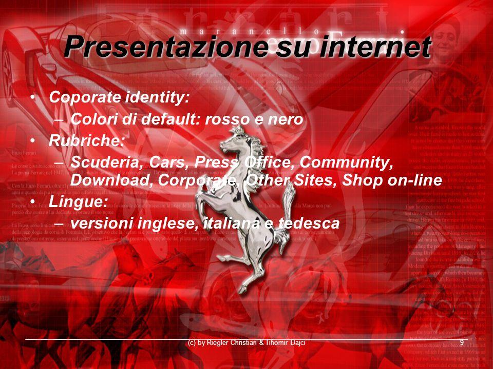 (c) by Riegler Christian & Tihomir Bajci9 Presentazione su internet Coporate identity: –Colori di default: rosso e nero Rubriche: –Scuderia, Cars, Pre