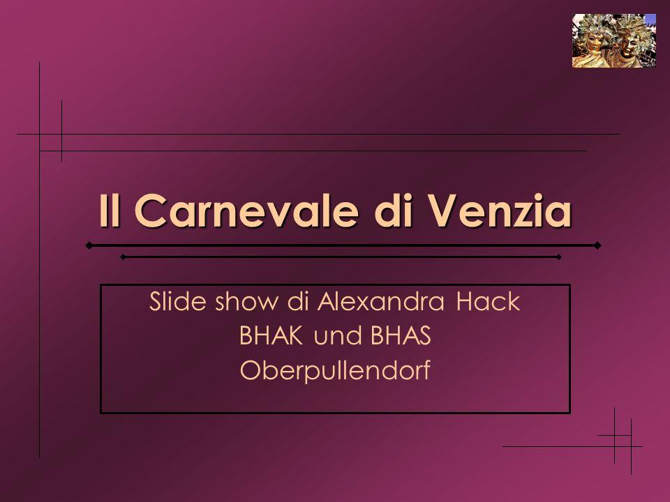 Il Carnevale di Venzia Slide show di Alexandra Hack BHAK und BHAS Oberpullendorf