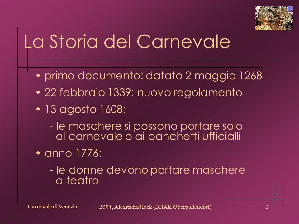 Carnevale di Venezia 2004, Alexandra Hack (BHAK Oberpullendorf)2 La Storia del Carnevale primo documento: datato 2 maggio 1268 22 febbraio 1339: nuovo