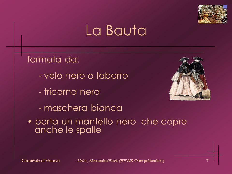 Carnevale di Venezia 2004, Alexandra Hack (BHAK Oberpullendorf)7 La Bauta formata da: - velo nero o tabarro - tricorno nero - maschera bianca porta un