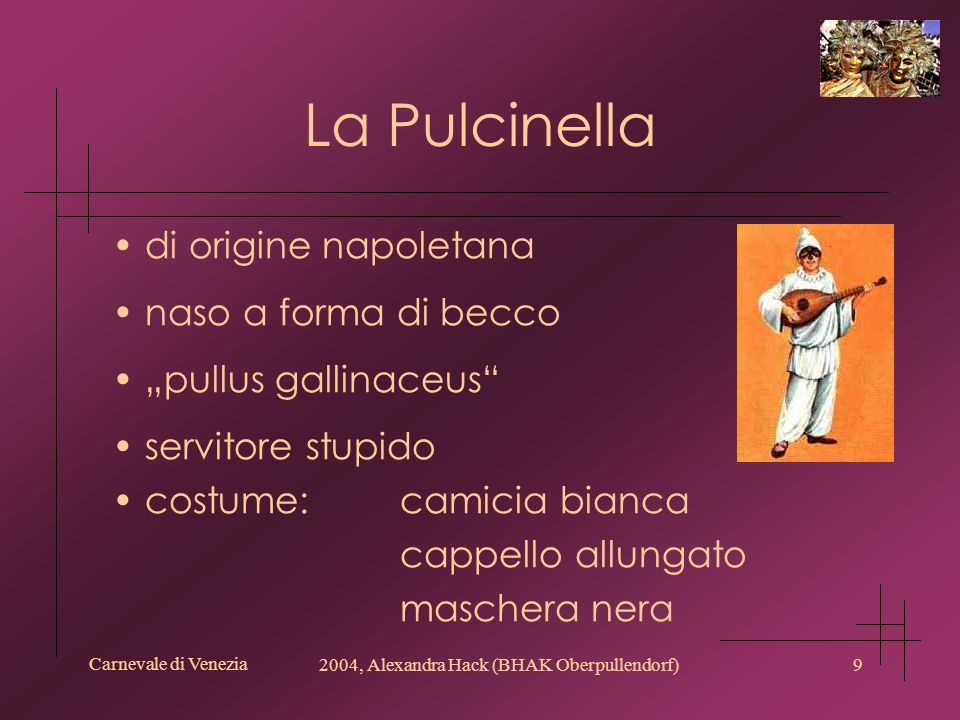 Carnevale di Venezia 2004, Alexandra Hack (BHAK Oberpullendorf)9 La Pulcinella di origine napoletana naso a forma di becco pullus gallinaceus servitor