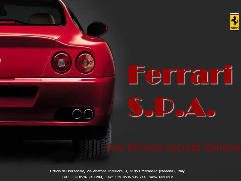 Ferrari S.P.A. Una famosa società italiana Ufficio del Personale, Via Abetone Inferiore, 4, 41053 Maranello (Modena), Italy Tel.: +39-0536-943.204, Fa