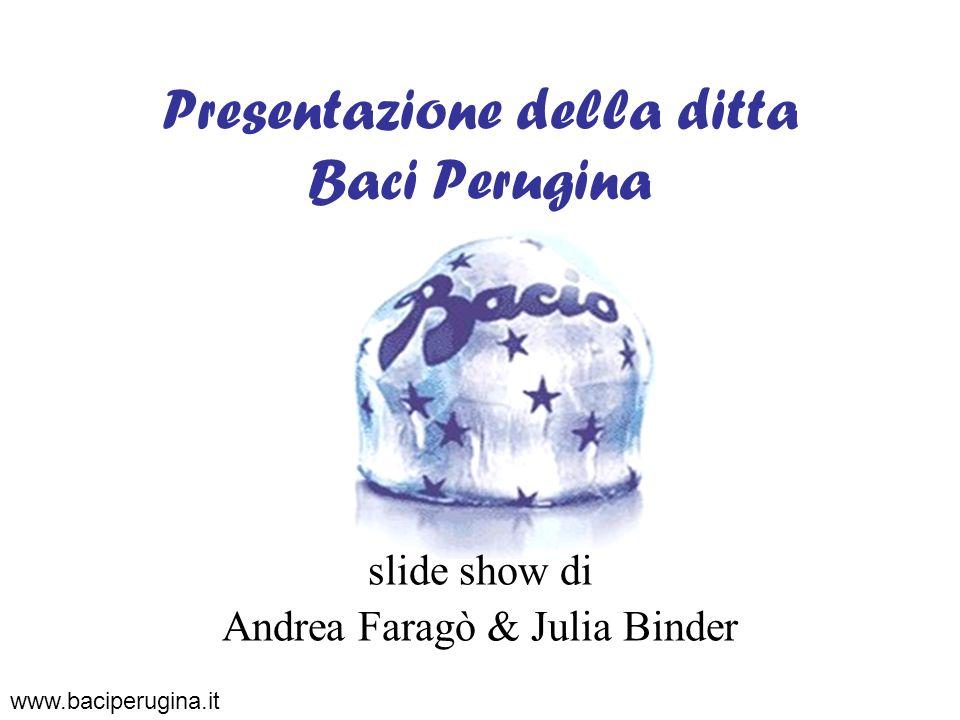 www.baciperugina.it Presentazione della ditta Baci Perugina slide show di Andrea Faragò & Julia Binder