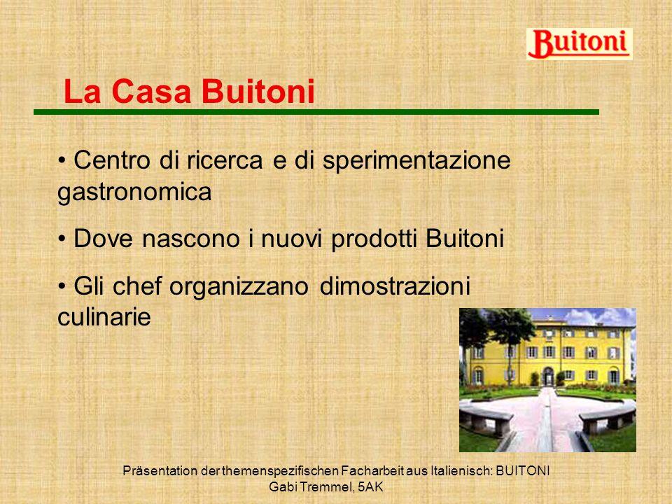 Präsentation der themenspezifischen Facharbeit aus Italienisch: BUITONI Gabi Tremmel, 5AK La Casa Buitoni Centro di ricerca e di sperimentazione gastr