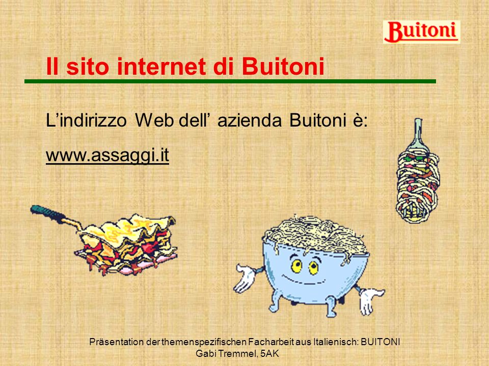 Präsentation der themenspezifischen Facharbeit aus Italienisch: BUITONI Gabi Tremmel, 5AK Il sito internet di Buitoni Lindirizzo Web dell azienda Buit