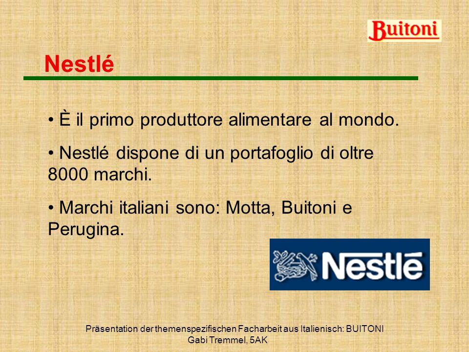 Präsentation der themenspezifischen Facharbeit aus Italienisch: BUITONI Gabi Tremmel, 5AK Nestlé È il primo produttore alimentare al mondo. Nestlé dis