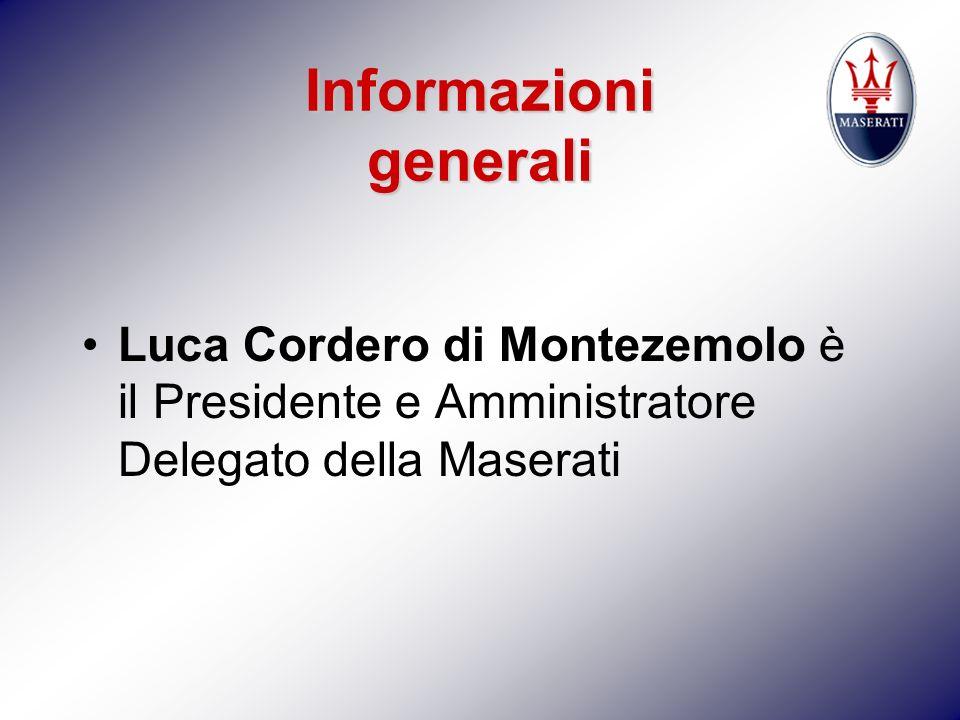 Informazioni generali Luca Cordero di Montezemolo è il Presidente e Amministratore Delegato della Maserati