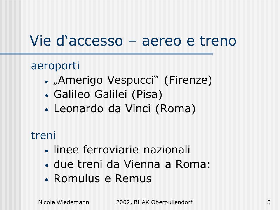 Nicole Wiedemann2002, BHAK Oberpullendorf5 Vie daccesso – aereo e treno aeroporti Amerigo Vespucci (Firenze) Galileo Galilei (Pisa) Leonardo da Vinci