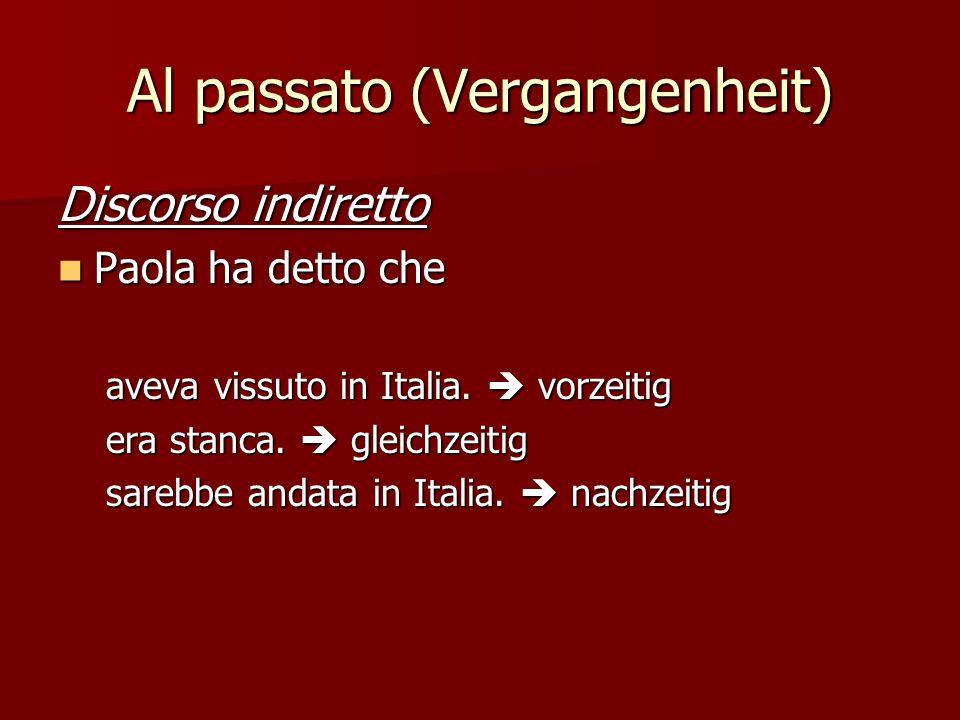 Al passato (Vergangenheit) Discorso indiretto Paola ha detto che Paola ha detto che aveva vissuto in Italia.