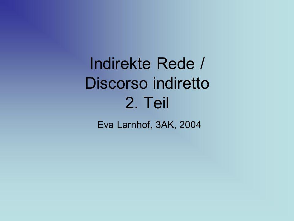 Indirekte Rede / Discorso indiretto 2. Teil Eva Larnhof, 3AK, 2004
