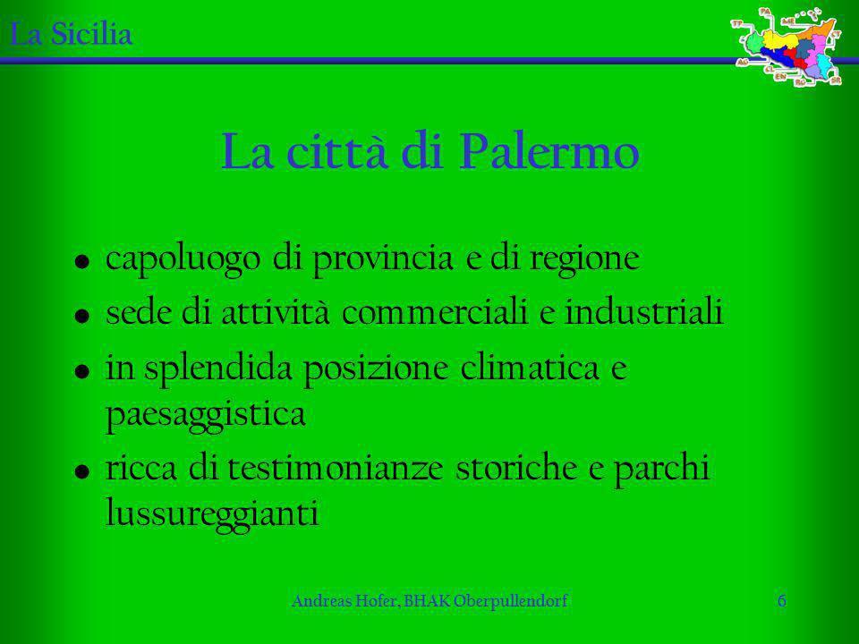 Andreas Hofer, BHAK Oberpullendorf6 La città di Palermo La Sicilia capoluogo di provincia e di regione sede di attività commerciali e industriali in s