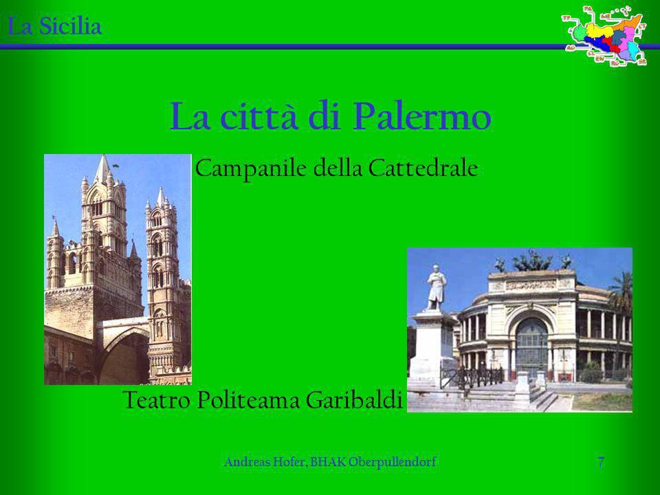 Andreas Hofer, BHAK Oberpullendorf7 La città di Palermo La Sicilia Campanile della Cattedrale Teatro Politeama Garibaldi