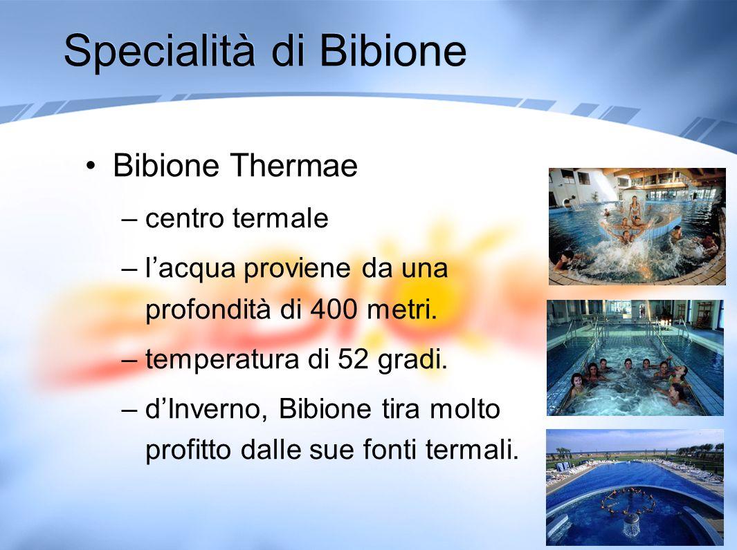 Specialità di Bibione Bibione Thermae –centro termale –lacqua proviene da una profondità di 400 metri. –temperatura di 52 gradi. –dInverno, Bibione ti