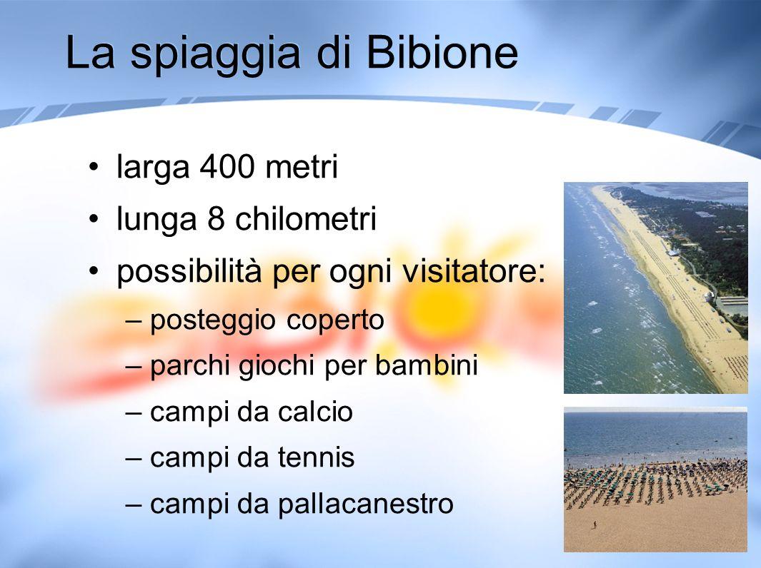 La spiaggia di Bibione larga 400 metri lunga 8 chilometri possibilità per ogni visitatore: –posteggio coperto –parchi giochi per bambini –campi da cal