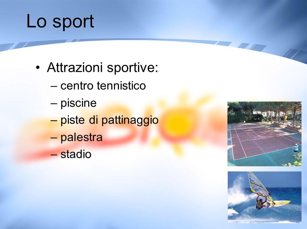 Lo sport Attrazioni sportive: –centro tennistico –piscine –piste di pattinaggio –palestra –stadio