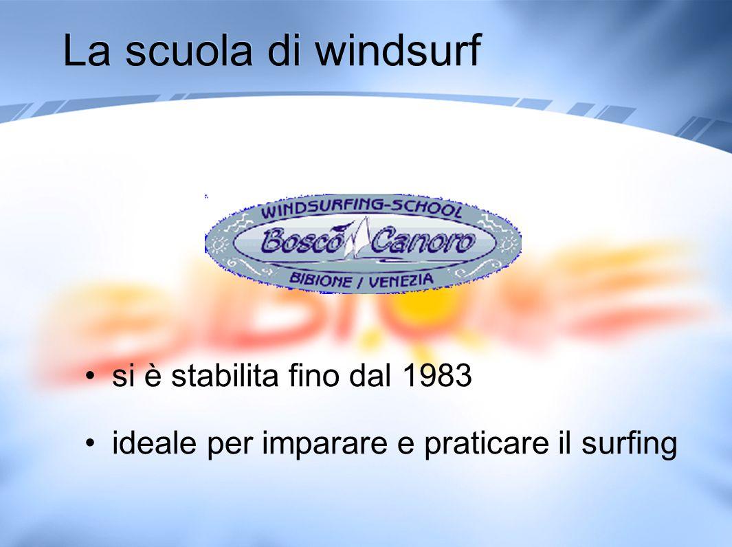 La scuola di windsurf si è stabilita fino dal 1983 ideale per imparare e praticare il surfing