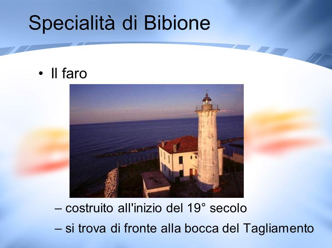 Specialità di Bibione Il faro –costruito all'inizio del 19° secolo –si trova di fronte alla bocca del Tagliamento