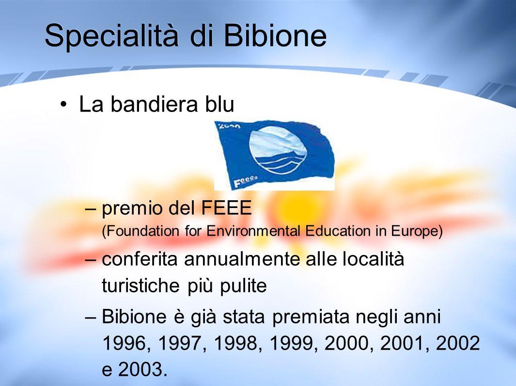 Specialità di Bibione La bandiera blu –premio del FEEE (Foundation for Environmental Education in Europe) –conferita annualmente alle località turisti