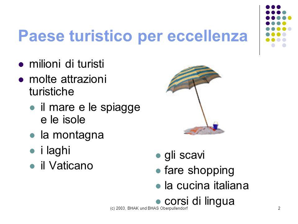 (c) 2003, BHAK und BHAS Oberpullendorf2 Paese turistico per eccellenza milioni di turisti molte attrazioni turistiche il mare e le spiagge e le isole la montagna i laghi il Vaticano gli scavi fare shopping la cucina italiana corsi di lingua