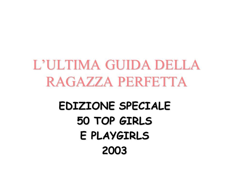 LULTIMA GUIDA DELLA RAGAZZA PERFETTA EDIZIONE SPECIALE 50 TOP GIRLS E PLAYGIRLS 2003