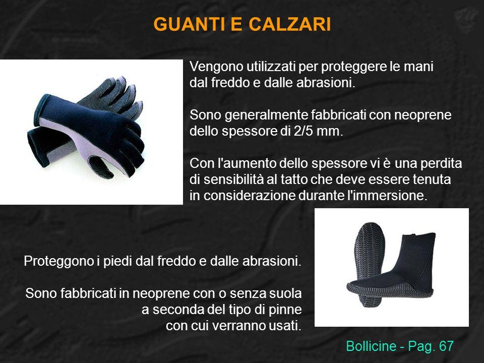 GUANTI E CALZARI Vengono utilizzati per proteggere le mani dal freddo e dalle abrasioni. Sono generalmente fabbricati con neoprene dello spessore di 2