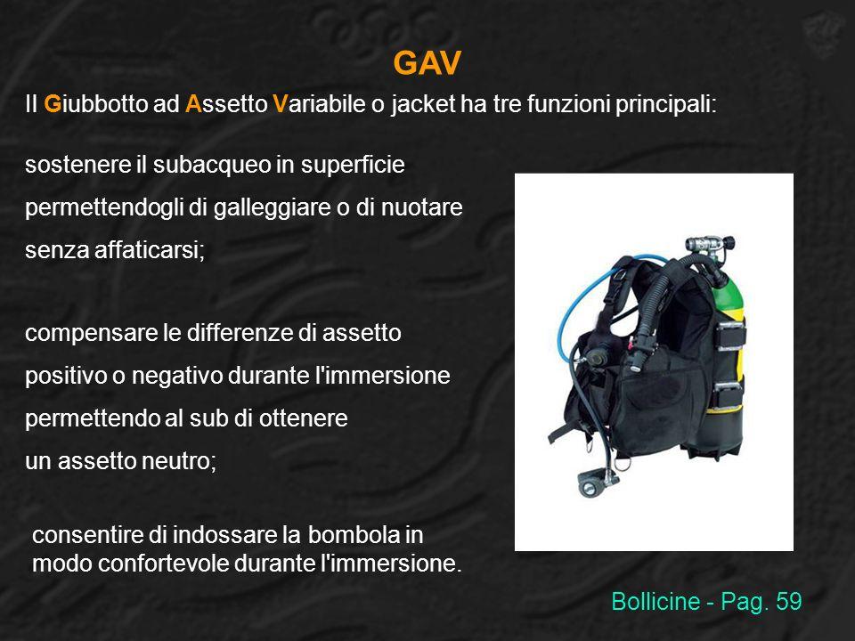 GAV Il Giubbotto ad Assetto Variabile o jacket ha tre funzioni principali: sostenere il subacqueo in superficie permettendogli di galleggiare o di nuo