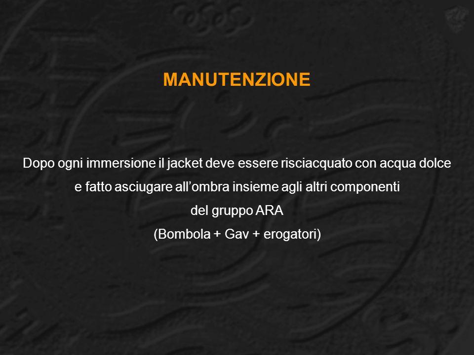 MANUTENZIONE Dopo ogni immersione il jacket deve essere risciacquato con acqua dolce e fatto asciugare allombra insieme agli altri componenti del gruppo ARA (Bombola + Gav + erogatori)