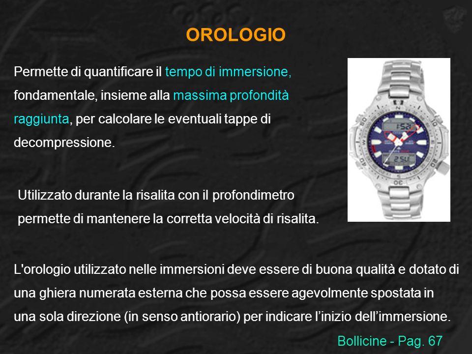OROLOGIO Permette di quantificare il tempo di immersione, fondamentale, insieme alla massima profondità raggiunta, per calcolare le eventuali tappe di