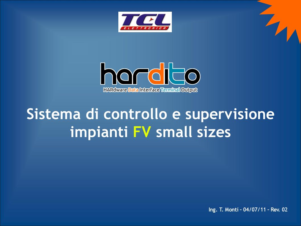 Sistema di controllo e supervisione impianti FV small sizes Ing. T. Monti – 04/07/11 – Rev. 02